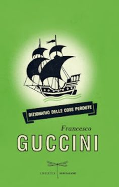 """Libri da leggere, """"Dizionario delle cose perdute"""" di Francesco Guccini"""
