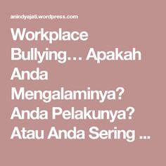 Workplace Bullying… Apakah Anda Mengalaminya? Anda Pelakunya? Atau Anda Sering Menyaksikan? – Anindya Psychological Practice