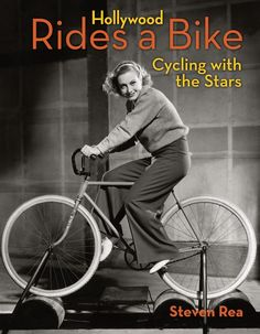 Hollywood Rides a Bike, Cycling with the Stars by Steven Rea