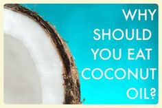 Why I Eat Coconut Oil and You Should Too!
