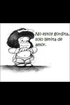 Mafalda I'm not fat. I'm just full of love! Spanish Humor, Spanish Quotes, Mafalda Quotes, Me Quotes, Funny Quotes, Cheer Up, Favorite Quotes, Funny Pictures, Quotes Love