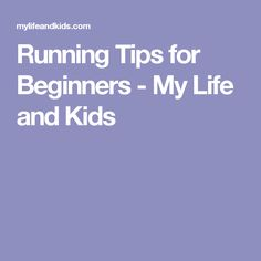 Running Tips for Beginners - My Life and Kids