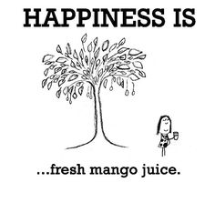 Happiness is, fresh mango juice. - Cute Happy Quotes