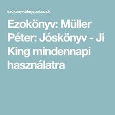 Ezokönyv: Müller Péter: Jóskönyv - Ji King mindennapi használatra