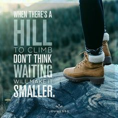 когда есть холм, чтобы подняться, не думайте, что ожидание сделает его меньше
