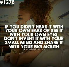 So any people only hear one side of a story or hear rumors or blow things way out of proportion. Don't repeat or assume or believe unless you yourself saw it and heard it!!!!! People blow stuff up all the time and hear only what they want to hear. Then you also have people who lie and dumb asses who adsorb every word.