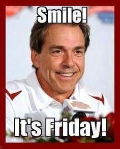 Smile It's Friday Crimson Tide Football, Alabama Football, Alabama Crimson Tide, Nick Saban, University Of Alabama, Roll Tide, How I Feel, Dallas Cowboys, Deep Thoughts