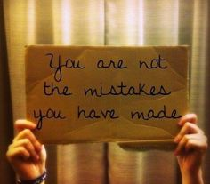You are not the mistakes you have made.   Says it all -- from Unglued OBS