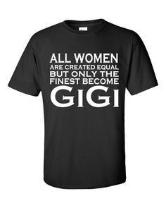 All Women Are Created Equal But Only The Finest Become GiGi - Unisex T – Cool Jerseys