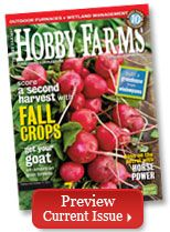 In addition to finding all the essential information needed to start your hobby farm and keep it running smoothly, HobbyFarms.com offers an online community of small-scale farmers just like you.