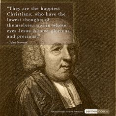 """They are the happiest Christians, who have the lowest thoughts of themselves, and in whose eyes Jesus is most glorious and precious."" - John Newton #happiness #christians #humility"