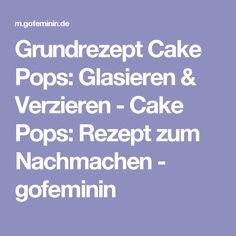 Grundrezept Cake Pops: Glasieren & Verzieren - Cake Pops: Rezept zum Nachmachen - gofeminin