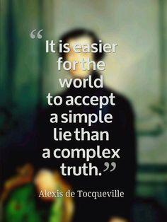 É  muito mais fácil  o mundo aceitar uma simples mentira do que uma verdade complexa.