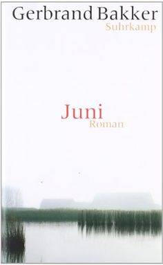 Juni: Roman von Gerbrand Bakker