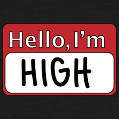 Hello, I'm High name tag t-shirt by All Seeing High