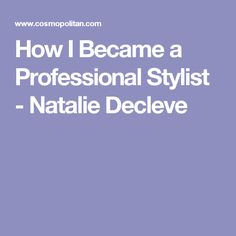 How I Became a Professional Stylist - Natalie Decleve