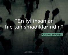 En iyi insanlar hiç tanışmadıklarındır. #charles #bukowski #sözleri #anlamlı #şair #kitap