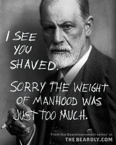 The Beardly: I see you shaved. Sorry the weight of manhood was just too much.