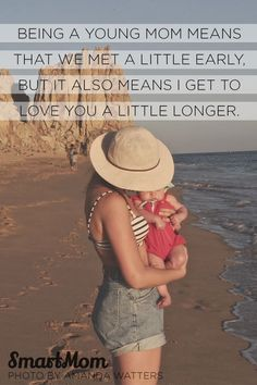 """""""Being a young mom means that we met a little early... but it also means I get to love you a little longer"""" #QOTD #SmartMom"""