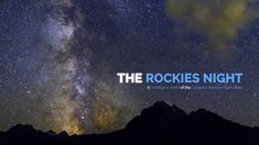 The Rockies Night - A Timelapse Video of the Canadian Rockies Night Skies Night Scenery, How To Get Thick, Types Of Cameras, Canadian Rockies, Star Sky, Banff National Park, Photography Workshops, My Passion, Night Skies