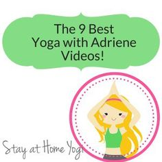 Stay at Home Yogi's list of The 9 Best Yoga with Adriene Videos! Check it out, there is something for everyone!