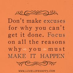 Don't make excuses for why you can't get it done. Focus on all the reasons why you must make it happen. by deeplifequotes, via Flickr