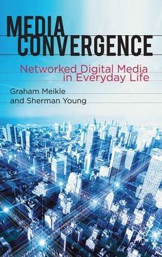 Media Convergence: Networked Digital Media in Everyday Life, a book by Graham Meikle, Sherman Young Graham, Book Annotation, Digital Museum, New Opportunities, Books Online, Audio Books, This Book, Social Media, Digital Media