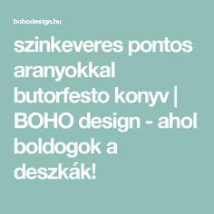 szinkeveres pontos aranyokkal butorfesto konyv | BOHO design - ahol boldogok a deszkák!