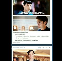 Remember when Spock quoted Sherlock and then Sherlock appeared in the next movie? That is how you summon Benedict Cumberbatch.