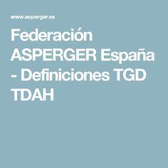Federación ASPERGER España - Definiciones TGD TDAH