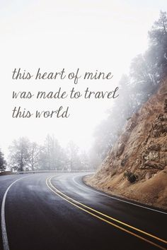 Quote: this heart of mine was made to travel this world