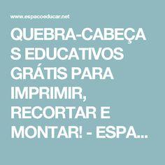 QUEBRA-CABEÇAS EDUCATIVOS GRÁTIS PARA IMPRIMIR, RECORTAR E MONTAR!         -          ESPAÇO EDUCAR