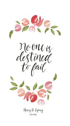 "President Henry B. Eyring Quote. ""No one is destined to fail."" #sharegoodness"