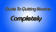 Guide To Quitting Nicotine Completely
