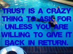 think about what you ask for when you ask for trust.