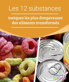 Les 12 #substances #toxiques les plus dangereuses des #aliments transformés   Attention à ce que vous mangez ! Vous pourriez ajouter des substances très #dangereuses pour votre santé à chaque #bouchée.