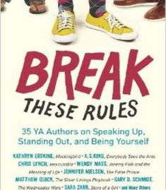 Break These Rules: 35 Ya Authors On Speaking Up Standing Out And Being Yourself PDF