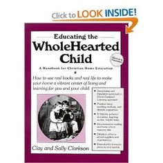 Educating the Wholehearted Child Revised & Expanded - Clay and Sally Clarkson