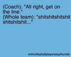 volleyball players say....
