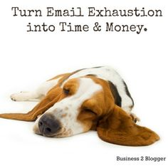 Turn Email Exhaustion into Time and Money - B2B