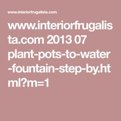 www.interiorfrugalista.com 2013 07 plant-pots-to-water-fountain-step-by.html?m=1