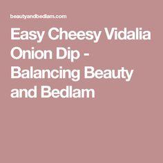 Easy Cheesy Vidalia Onion Dip - Balancing Beauty and Bedlam