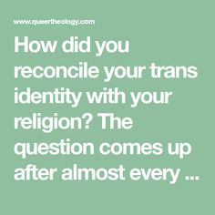 How Do You Reconcile Your Trans Identity With Your Religion? About Me Questions, This Or That Questions, Hebrew Words, Jesus Resurrection, Losing Friends, Transgender People, Abundant Life, Greek Words, It's Meant To Be