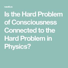 Is the Hard Problem of Consciousness Connected to the Hard Problem in Physics?