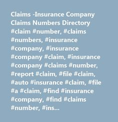 Claims -Insurance Company Claims Numbers Directory #claim #number, #claims #numbers, #insurance #company, #insurance #company #claim, #insurance #company #claims #number, #report #claim, #file #claim, #auto #insurance #claim, #file #a #claim, #find #insurance #company, #find #claims #number, #insurance #company #phone #numbers, #…
