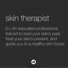 Your skin therapist. (Image via Dermalogica) Beauty Care, Beauty Skin, Beauty Makeup, Hair Removal, Mary Kay, Esthetician Room, Esthetician Resume, Salon Quotes, Spa Quotes