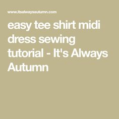 easy tee shirt midi dress sewing tutorial - It's Always Autumn