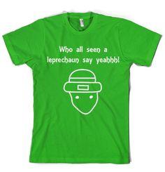 ERRBODY ELSE SEE DA LEPAKAHN SAY YYEEAHH! #stpatricks #leprechaun #funnytshirt