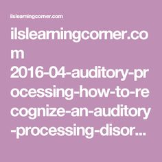 ilslearningcorner.com 2016-04-auditory-processing-how-to-recognize-an-auditory-processing-disorder-in-my-child
