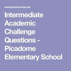 Intermediate Academic Challenge Questions - Picadome Elementary School